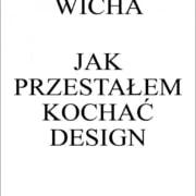 """Za czym tęskni Marcin Wicha? Czyli o książce """"Jak przestałem kochać design"""""""