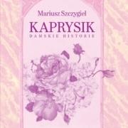 """Czy kobiety mają do powiedzenia więcej niż mężczyźni? """"Kaprysik"""" Mariusza Szczygła"""